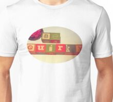 Be Quirky Unisex T-Shirt