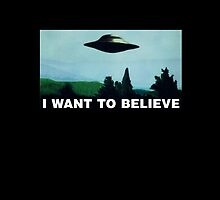 I want to believe  - Funny UFO by 10mintolanding