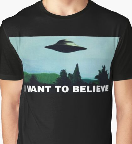I want to believe  - Funny UFO Graphic T-Shirt