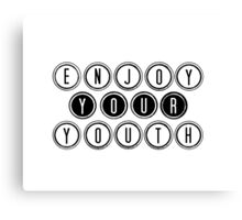 Enjoy your youth Canvas Print