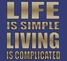 life is simple, living is complicated t by dedmanshootn
