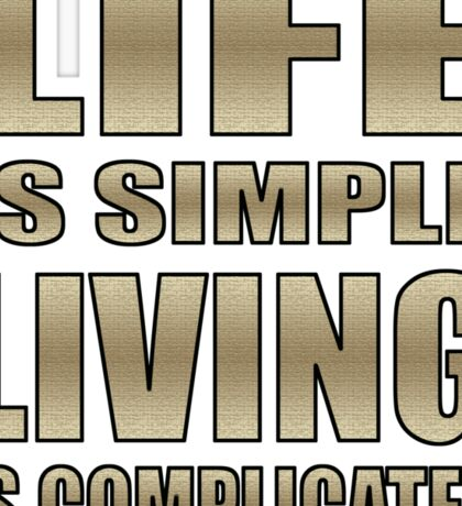 life is simple, living is complicated t Sticker