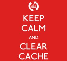 Keep Calm and Clear Cache by chooface