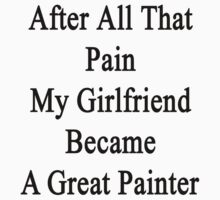 After All That Pain My Girlfriend Became A Great Painter by supernova23