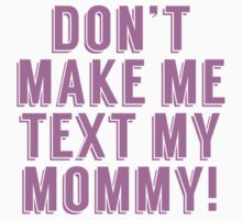 Don't Make Me Text My Mommy One Piece - Long Sleeve