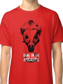 Bring on the Apocalypse Classic T-Shirt