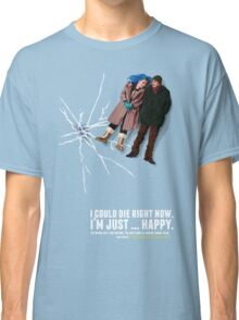 I could die right now, I'm just … happy. Classic T-Shirt