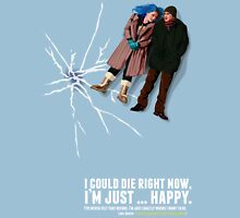 I could die right now, I'm just … happy. Unisex T-Shirt