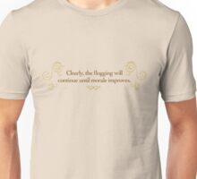 Clearly, the Flogging WIll Continue Until Morale Increases Unisex T-Shirt