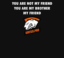 You are not my friend, you are my brother, my friend. T-Shirt