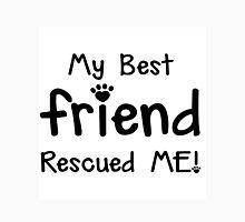 MY BEST FRIEND RESCUED ME  - DOG Unisex T-Shirt