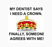 MY DENTIST SAYS I NEED A CROWN Unisex T-Shirt
