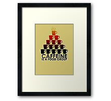 Caffeine is a Food Group! Framed Print