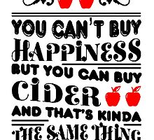 You Can't Buy Happiness But You Can Buy Cider and That's Kinda The Same Thing T Shirt And Hoodie by zandosfactry
