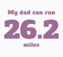 My Dad Can Run 26.2 Miles Kids Tee