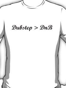Dubstep > DnB T-Shirt