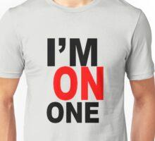 i'm on one Unisex T-Shirt