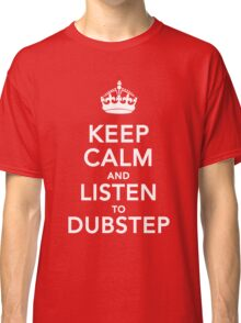 Keep Calm and Listen to Dubstep Classic T-Shirt