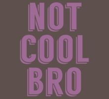 Not Cool Bro One Piece - Short Sleeve