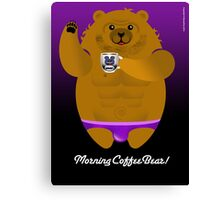 MORNING COFFEE BEAR! Canvas Print
