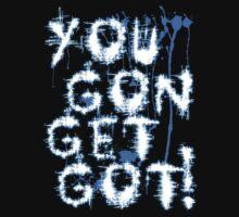 You Gon Get Got! by ibukimasta