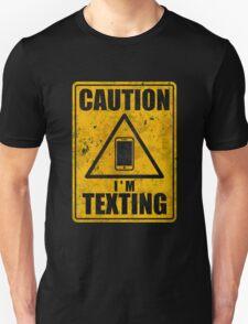 Caution I'm texting T-Shirt