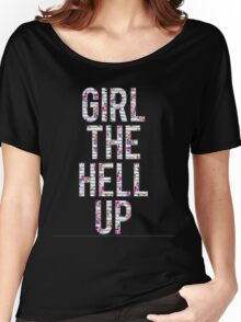 Girl the hell up Women's Relaxed Fit T-Shirt