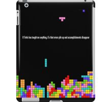 If Tetris Has Taught Me Anything iPad Case/Skin