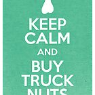 Keep Calm and Buy Truck Nuts by farewellsummer