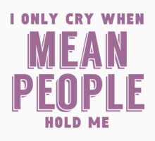 When Mean People Hold Me Baby Tee