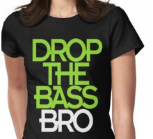 Drop The Bass Bro (black) Womens Fitted T-Shirt