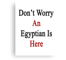Don't Worry An Egyptian Is Here Canvas Print