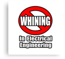 No Whining In Electrical Engineering Canvas Print