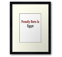 Proudly Born In Egypt Framed Print