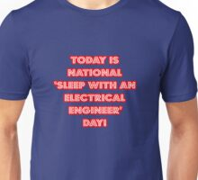 """National """"Sleep With An Electrical Engineer Day"""" Unisex T-Shirt"""