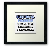 Electrical Engineers and Miracles Framed Print