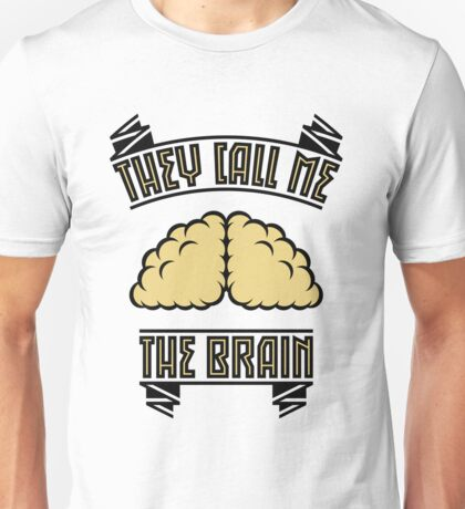 "They Call Me ""The Brain"" Unisex T-Shirt"