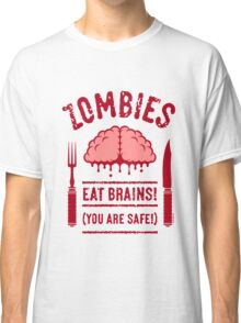 Zombies Eat Brains! You Are Safe! (2C) Classic T-Shirt