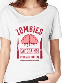 Zombies Eat Brains! You Are Safe! (2C) Women's Relaxed Fit T-Shirt