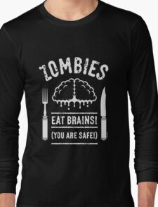 Zombies Eat Brains! You Are Safe! (White) Long Sleeve T-Shirt