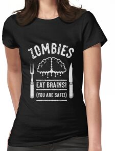 Zombies Eat Brains! You Are Safe! (White) Womens Fitted T-Shirt