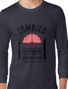 Zombies Eat Brains! You Are Safe! (3C) Long Sleeve T-Shirt