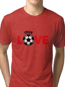 Football – True Love / Soccer – True Love Tri-blend T-Shirt