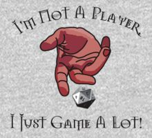 I'm Not A Player, I Just Game A Lot! - version D20 by Ten Ton Tees