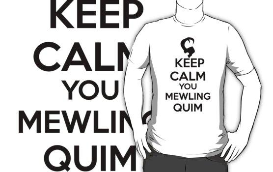 Keep Calm, Mewling Quim  by Lindsay Marie