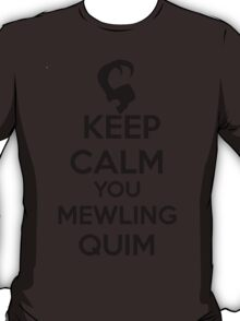 Keep Calm, Mewling Quim  T-Shirt