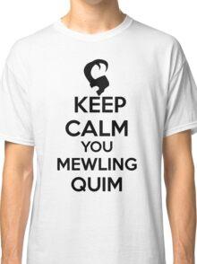 Keep Calm, Mewling Quim  Classic T-Shirt