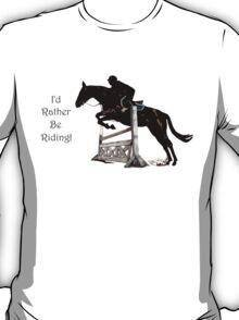 I'd Rather Be Riding! Equestrian T-Shirts & Hoodies T-Shirt