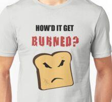 How'd It Get Burned? Unisex T-Shirt