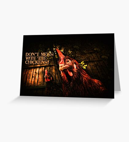 Don't mess with the chickens! ~ Greeting Card